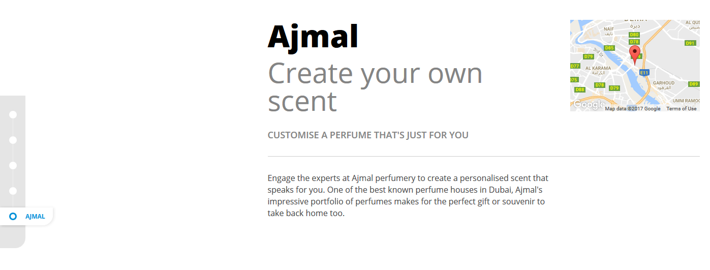 Ajmal Create your own scent CUSTOMISE A PERFUME THAT'S JUST FOR YOU Engage the experts at Ajmal perfumery to create a personalised scent that speaks for you. One of the best known perfume houses in Dubai, Ajmal's impressive portfolio of perfumes makes for the perfect gift or souvenir to take back home too.